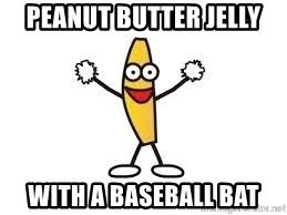 Peanut Butter Jelly Meme - peanut butter jelly with a baseball bat peanut butter jelly time