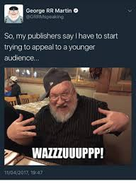 George Rr Martin Meme - george rr martin so my publishers say i have to start trying to