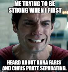Be Strong Meme - image tagged in superman chris pratt celebrity breakup sad crying