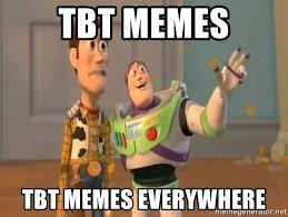 Tbt Meme - tbt memes tbt memes everywhere x x everywhere meme generator