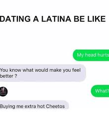 Dating A Latina Meme - dating a latina be like my head hurts you know what would make you