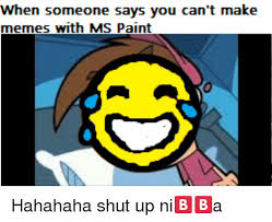 How To Make A Meme In Paint - when someone says you can t make memes with ms paint meme on me me