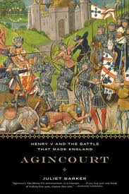 the siege of harfleur agincourt henry v and the battle that made by juliet barker