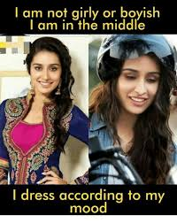 Girly Meme - i am not girly or boyish am in the middle i dress according to my