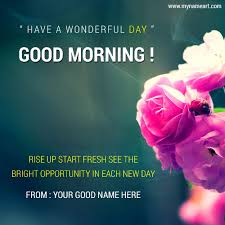 a wonderful day morning message with name edit wishes