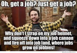 Job Memes - oh just get a job weknowmemes