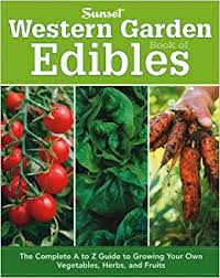 edibles fruits western garden book of edibles the complete a z guide to growing
