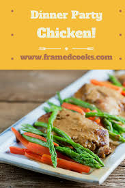 Recipes For A Dinner Party - easy dinner party chicken framed cooks