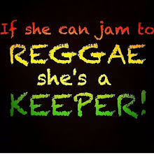 Reggae Meme - if she can jam to reggae she s a keeper reggae meme on me me
