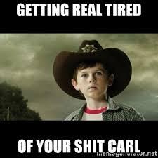 Getting Real Tired Of Your Bullshit Meme Generator - getting real tired of your shit carl carl grimes walking dead