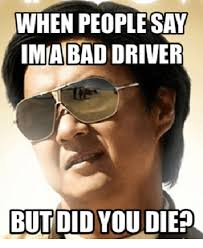Meme Driver - when people say imabad driver but did you die driver meme on me me