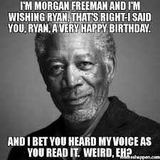 How To Read Meme - i m morgan freeman and i m wishing ryan that s right i said you