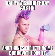 Happy 21 Birthday Meme - happy 21st birthday austin and thanks for letting me borrow the
