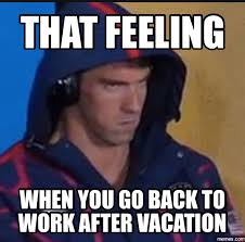Back To Work Meme - back to work after vacation meme best place in the world for