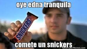 Edna Meme - oye edna tranquila comete un snickers meme de comete un snickers