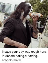 Abbath Memes - incase your day was rough here is abbath eating a hotdog