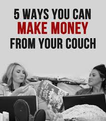 How To Earn Money From 6 Easy Ways To Make Money From Your Couch Earn Money Business