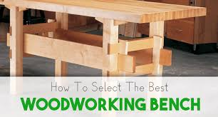 Ideal Woodworking Workbench Height by How To Select The Best Woodworking Bench