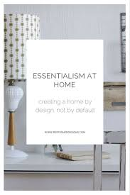 what is essentialism for your home u2014refreshed designs
