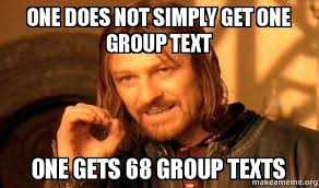 Group Text Meme - one does not simply get one group text one gets 68 group texts