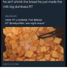 Big Milk Meme - he ain t shrink the bread he just made the milk big dumbass rt