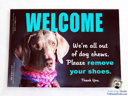 funny welcome dog we re out of chews remove your shoes funny dog lover