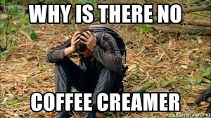 Bear Grylls Meme Generator - why is there no coffee creamer frustrated bear grylls meme