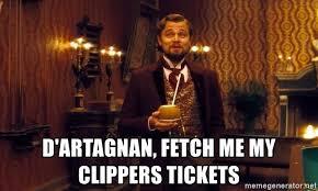 Clippers Meme - d artagnan fetch me my clippers tickets leonardo dicaprio calvin