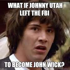 Utah Memes - what if johnny utah left the fbi to become john wick meme