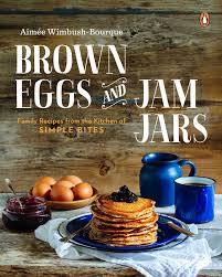 brown eggs and jam jars family recipes from the kitchen of simple