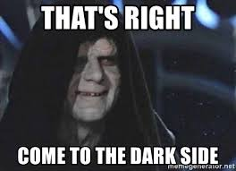 Side By Side Meme Generator - that s right come to the dark side dark side lord meme generator
