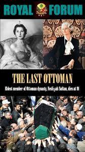 The Last Ottoman The Last Ottoman Neslisah Sultan Dies At 91 Iranian