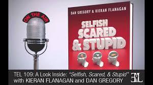 selfish scared u0026 stupid by kieran flanagan and dan gregory tel