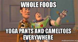 Whole Foods Meme - whole foods yoga pants and cameltoes everywhere buzz and woody