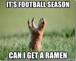 Football Season Meme - it s football season can i get a ramen squirrel meme generator