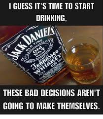 I Guess Meme - i guess it s time to start drinking iels these bad decisions aren
