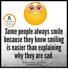 Awesome Meme Quotes - awesome quotes some people always smile because they know smiling