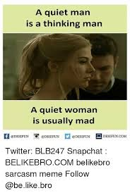 Mad Woman Meme - a quiet man is a thinking man a quiet woman is usually mad f d