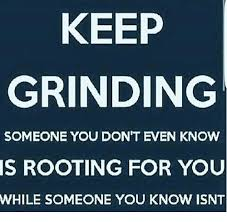 Grinding Meme - keep grinding someone you don t even know is rooting for you while
