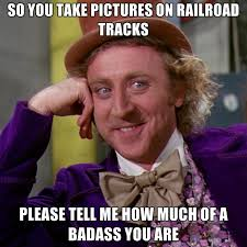 How Do I Create A Meme - condescending willy wonka so you take pictures on railroad tracks