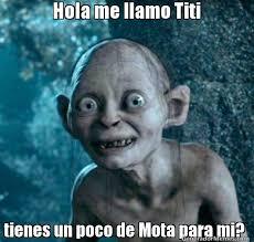 Titi Meme - hola me llamo titi tienes un poco de mota para mi meme de golum