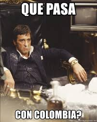 Colombia Meme - que pasa con colombia al pacino cocaine meme generator