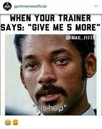 Trainer Meme - 4h gymmemes official when your trainer says give me 5 more comac