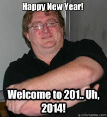 New Memes 2014 - happy new year welcome to 201 uh 2014 scumbag gabe newell