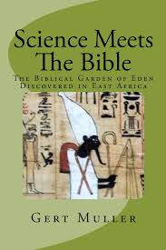 science meets the bible the biblical garden of eden discovered in