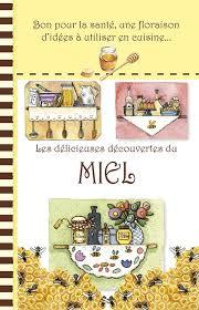 mes recettes de cuisine editions piccolia les délicieuses découvertes du miel