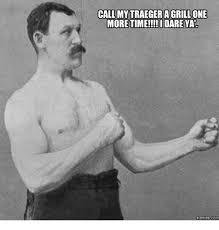 Blank Meme Pictures - call my traeger agrillone more time i dare ya memes com