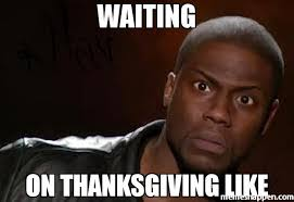 waiting on thanksgiving like meme kevin hart the hell 35480