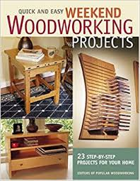 quick and easy weekend woodworking projects popular woodworking