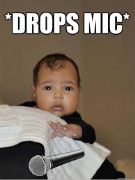 Drop Mic Meme - north west already cooler than you man repeller
